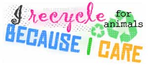 Collect and Recycle to Help Animals Certain Items Can Be Recycled To Raise Funds For Animal Charities and Rescues